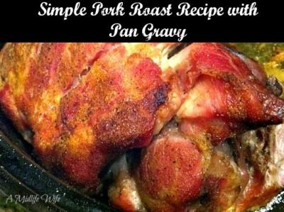 Simple Pork Roast Recipe and Pan Gravy Recipe