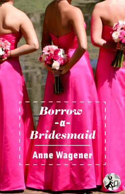 Borrow-A-Bridesmaid by Anne Wagener