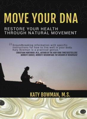 Move Your DNA By Katy Bowman: Health and Fitness Tips for You