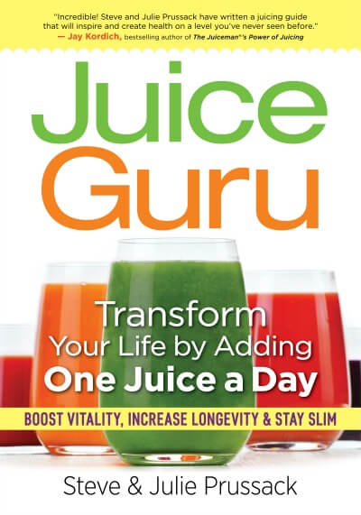 Juice Guru by Steve and Julie Prussack