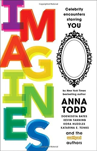 IMAGINES: Celebrity Encounters Starring You by Anna Todd + More