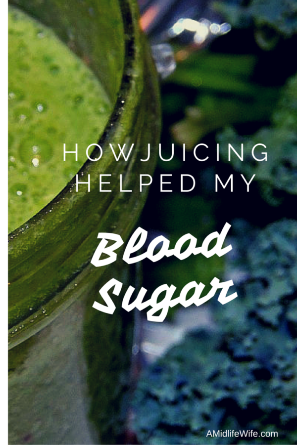 How Juicing Helped My Blood Sugar Using Green Juice Blends | amidlifeiwfe.com