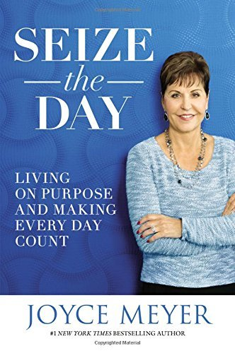 Seize The Day by Joyce Meyer