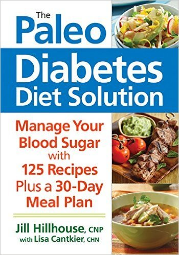 The Paleo Diabetes Diet Solution by Jill Hillhouse + Lisa Cantkier