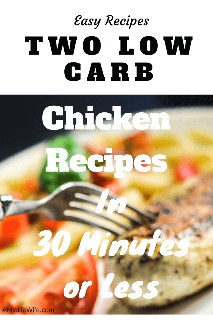 2 Low Carb Chicken Recipes in 30 Minutes or Less