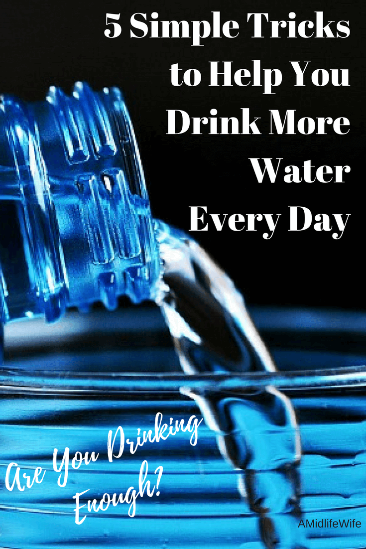 5 Simple Tricks to Help You Drink More Water Every Day - AMidlifeWife