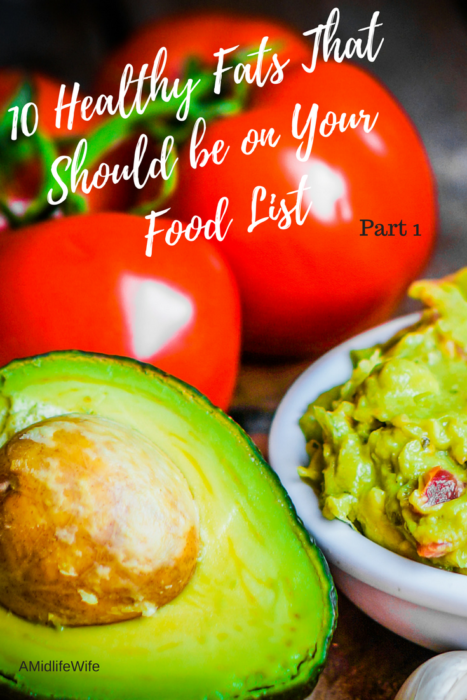 10 Healthy Fats That Should be on Your Food List - A Midlife Wife