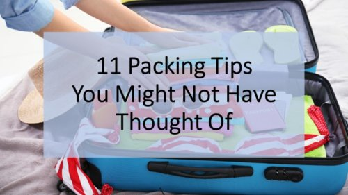 11 Packing Tips You Might Not Have Thought Of for Your Trip