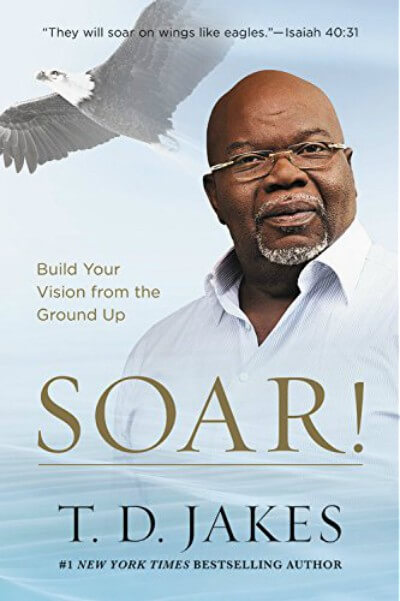 SOAR! by T.D. Jakes: Build Your Vision From the Ground Up - review