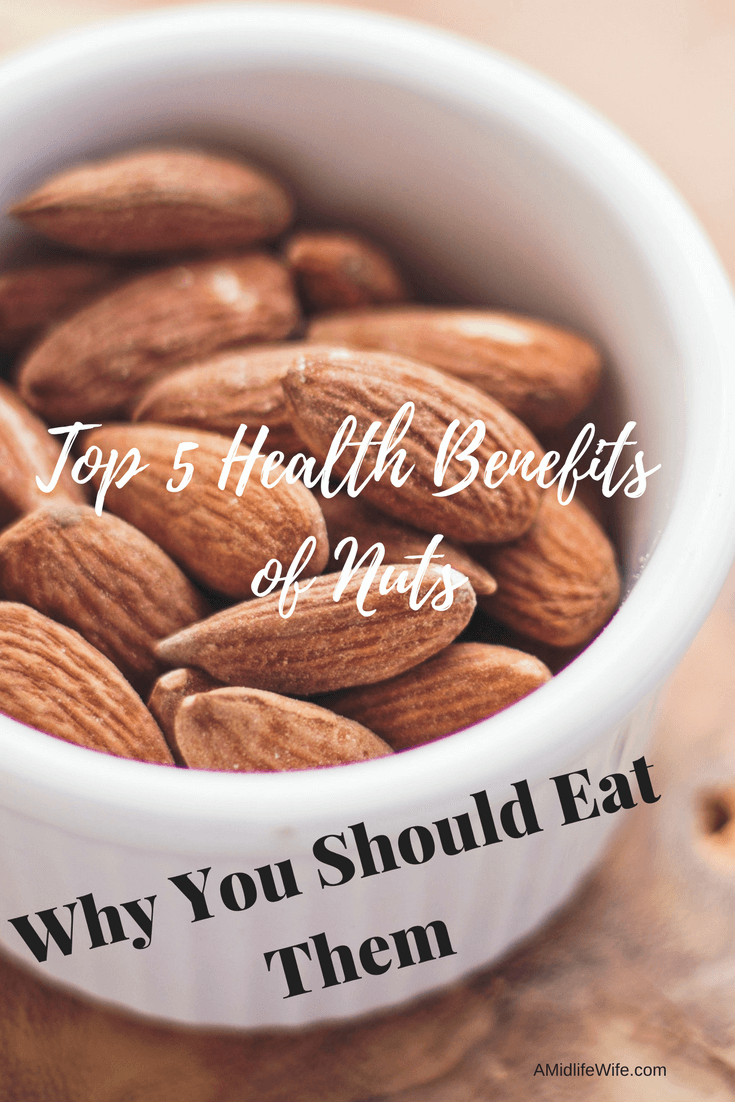 Top 5 Health Benefits of Nuts: Why You Should Eat Them - A Midlife Wife