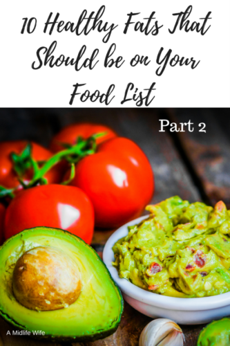 10 Healthy Fats That Should be on Your Food List: Part 2