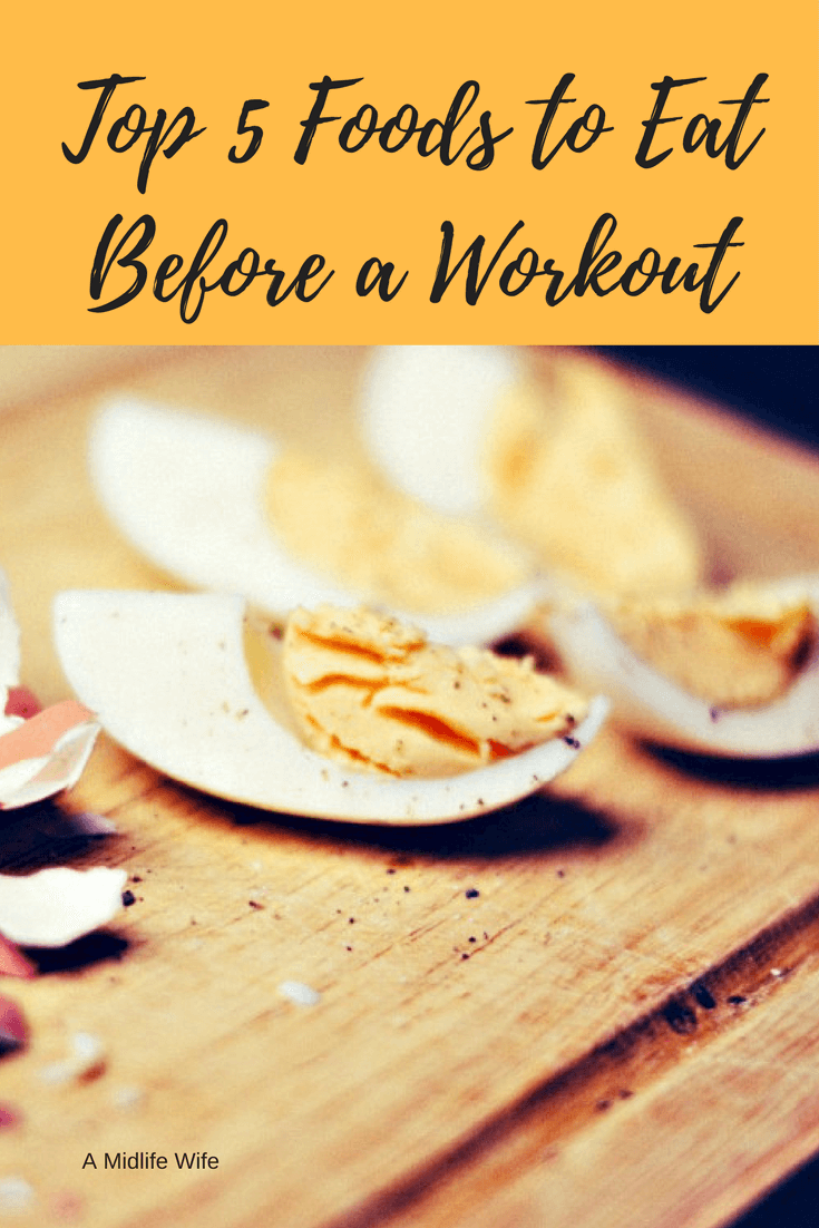 Top 5 Foods to Eat Before a Workout - A Midlife Wife