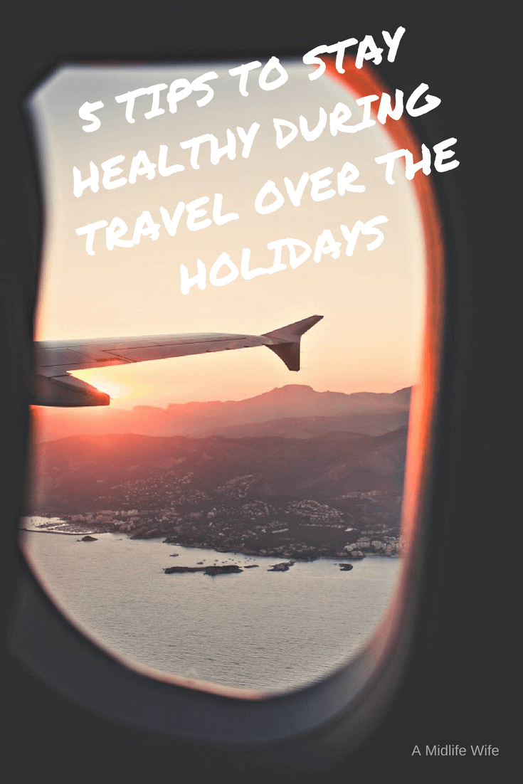 5 TIPS TO STAY HEALTHY DURING TRAVEL OVER THE HOLIDAYS - A Midlife Wife